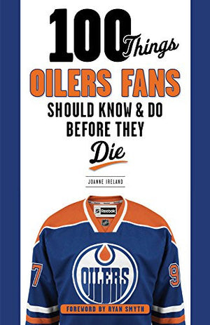 100 Things Oilers Fans Should Know & Do Before They Die (100 Things...Fans Should Know)