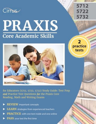 Praxis Core Academic Skills for Educators (5712, 5722, 5732) Study Guide: Test Prep and Practice Test Questions for the Praxis Core Reading, Math