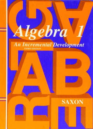Algebra 1: An Incremental Development, 3rd Edition  (Saxon Algebra 1)
