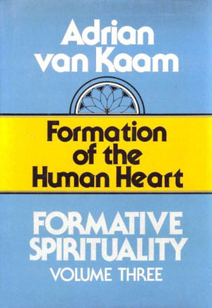 Formation of the Human Heart (Formative Spirituality, Vol 3)