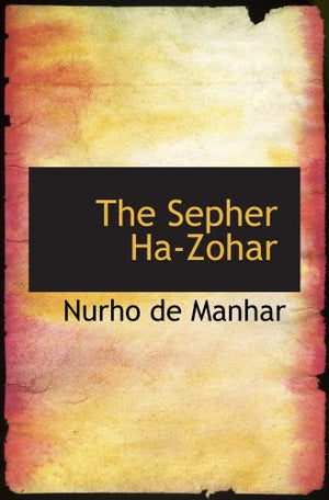 The Sepher Ha-Zohar: Or: The Book of Light