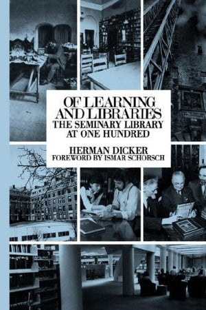 Of Learning and Libraries: The Seminary Library at One Hundred