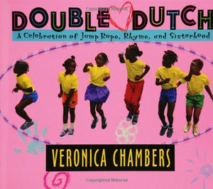Double Dutch: A Celebration of Jump Rope, Rhyme, and Sisterhood