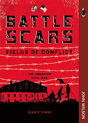 Battle Scars: The American Civil War, Part Two (Fields of Conflict)