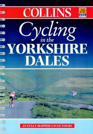 Cycling in the Yorkshire Dales: 25 Cycle Tours in and Around the Yorkshire Dales (Cycling Guide Series)