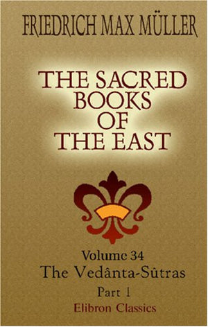 The Sacred Books of the East: Volume 34. The Vedânta-Sûtras with the commentary by Sankarâkârya. Part 1