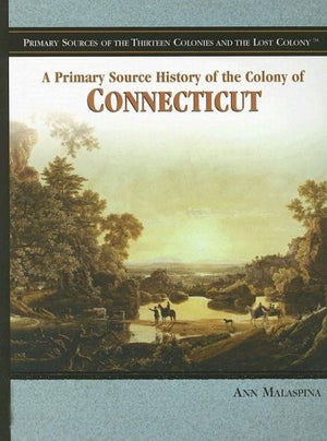 A Primary Source History of the Colony of Connecticut (Primary Sources of the Thirteen Colonies and the Lost Colony)