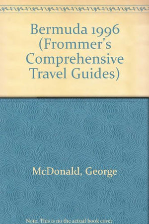 Frommer's 96 Bermuda: With the Latest on Resorts and Restaurants (Frommer's Complete Travel Guides)