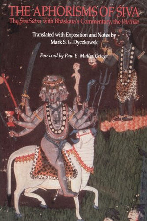 The Aphorisms of Siva: The Siva Sutra with Bhaskara's Commentary, the Varttika (Suny Series in Tantric Studies)