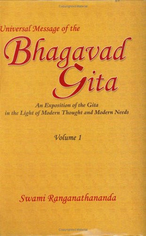 Universal Message of the Bhagavad Gita: An Exposition of the Gita in the Light of Modern Thought and Modern Needs, Vol. 1