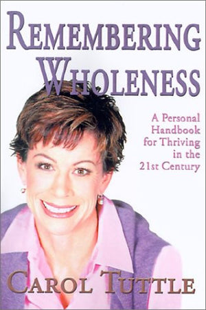 Remembering Wholeness: A Personal Handbook for Thriving in the 21st Century