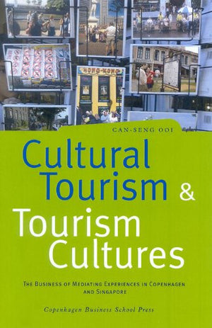 Cultural Tourism & Tourism Cultures: The Business of Mediating Experiences in Copenhagen and Singapore