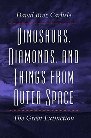Dinosaurs, Diamonds, and Things from Outer Space: The Great Extinction
