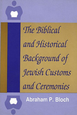 The Biblical and Historical Background of Jewish Customs and Ceremonies
