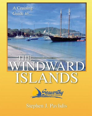 A Cruising Guide To The Windward Islands: Martinique, St. Lucia, St. Vincent & The Grenadines, Carriacou, Grenada, Barbados