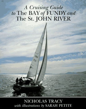 A Cruising Guide to the Bay of Fundy and the St. John River