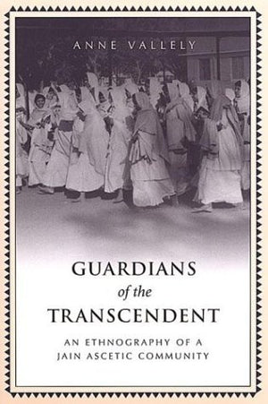 Guardians of the Transcendent: An Ethnography of a Jain Ascetic Community (Anthropological Horizons)