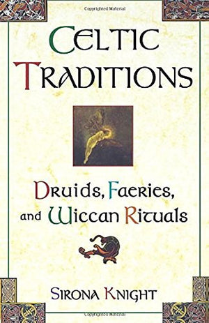 Celtic Traditions: Druids, Faeries, and Wiccan Rituals
