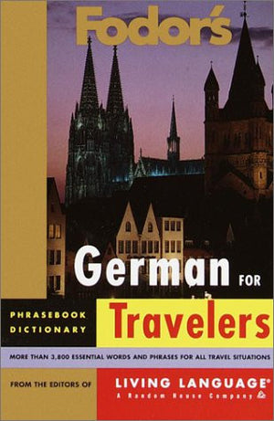 Fodor's German for Travelers, 1st edition (CD Package): More than 3,800 Essential Words and Useful Phrases (Fodor's Languages/Travelers)