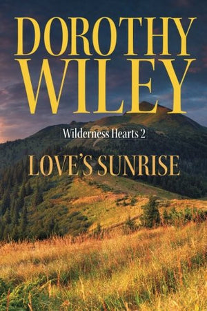 Love's Sunrise: An American Historical Romance (Wilderness Hearts Historical Romances) (Volume 2)