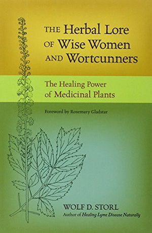 The Herbal Lore of Wise Women and Wortcunners: The Healing Power of Medicinal Plants