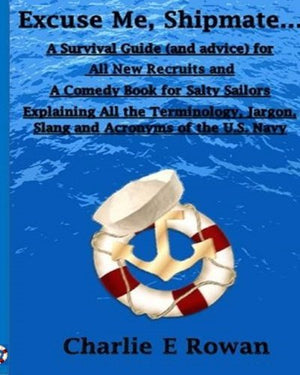 """Excuse Me Shipmate..."": A Survival Guide for All New Recruits And A Comedy Book For Salty Sailors Explaining All The Terminology, Jargon, Slang a"
