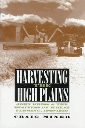 Harvesting the High Plains: John Kriss and the Business of Wheat Farming, 1920-1950