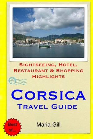 Corsica Travel Guide: Sightseeing, Hotel, Restaurant & Shopping Highlights