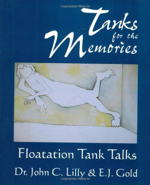 Tanks for the Memories: Floatation Tank Talks (Consciousness Classics)