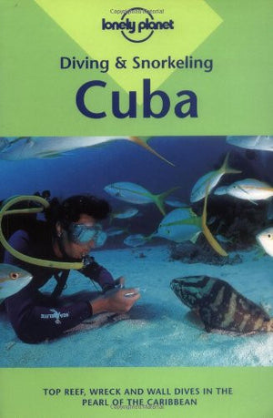 Diving & Snorkeling Cuba (Lonely Planet Diving & Snorkeling Great Barrier Reef)