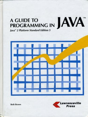 A Guide to Programming in Java: Java 2 Platform Standard Edition 5