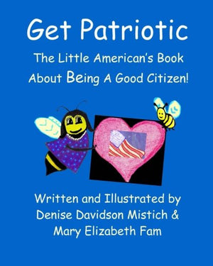 Get Patriotic: The Little American's Book On Being a Good Citizen