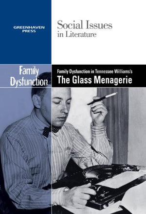 Family Dysfunction in Tennessee Williams's the Glass Menagerie (Social Issues in Literature)