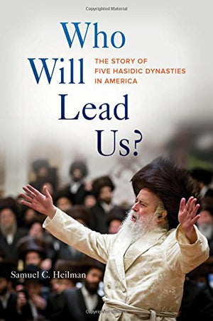 Who Will Lead Us?: The Story of Five Hasidic Dynasties in America
