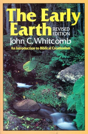 The Early Earth-An Introduction to Biblical Creationism