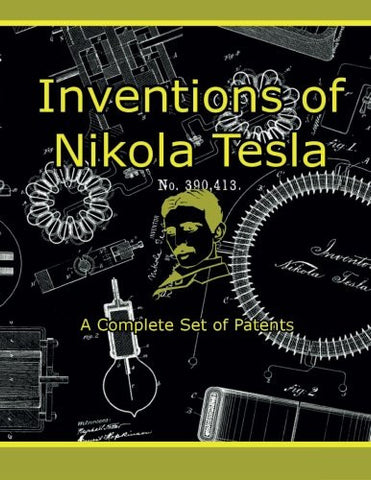 Inventions of Nikola Tesla: A Complete Set of Patents