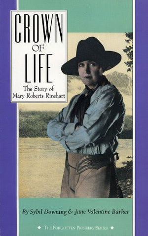 Crown of Life: The Story of Mary Roberts Rinehart (The Forgotten Pioneers Series)