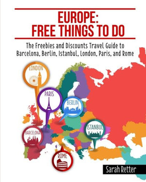 Europe: Free Things to Do: The Freebies and Discounts Travel Guide to Barcelona, Berlin, Istanbul, London, Paris and Rome.