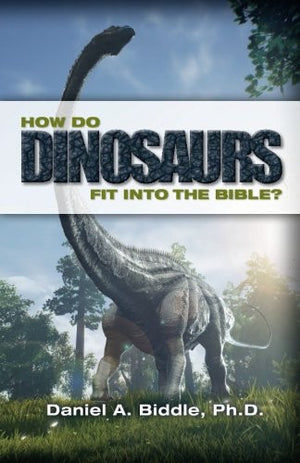 How Do Dinosaurs Fit into the Bible?: Scientific Evidence That Dinosaurs Lived Recently