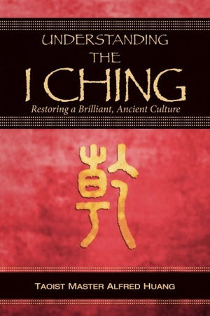 Understanding the I Ching: Restoring a Brilliant, Ancient Culture