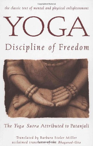 Yoga: Discipline of Freedom. The Yoga Sutra Attributed to Patanjali