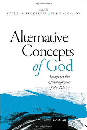 Alternative Concepts of God: Essays on the Metaphysics of the Divine