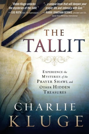 The Tallit: Experience the Mysteries of the Prayer Shawl and Other Hidden Treasures