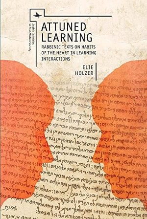 Attuned Learning: Rabbinic Texts on Habits of the Heart in Learning Interactions (Jewish Identity in Post-Modern Society)