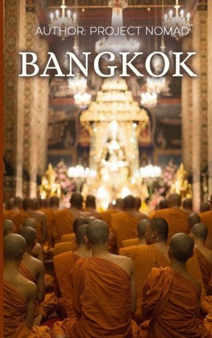Bangkok: A Travel Guide for Your Perfect Bangkok Adventure!: Written by Local Thai Travel Expert (Bangkok, Thailand Travel Guide, Bangkok Travel G