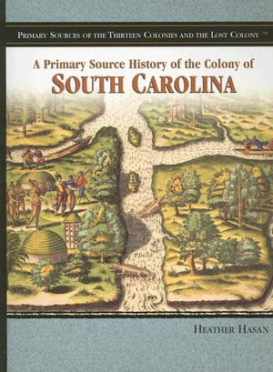 A Primary Source History of the Colony of South Carolina (Primary Sources of the Thirteen Colonies and the Lost Colony)