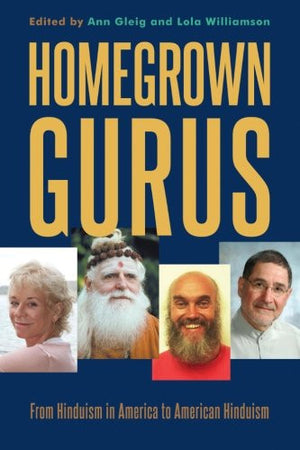Homegrown Gurus: From Hinduism in America to American Hinduism