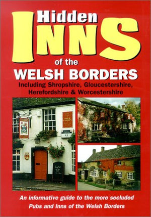 Hidden Inns of the Welsh Borders Including Shropshire, Gloucestershire, Herefordshire & Worcestershire