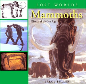 Mammoths: Giants of the Ice Age (Lost Worlds)