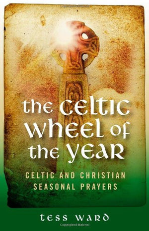 Celtic Wheel of the Year: Old Celtic and Christian Prayers